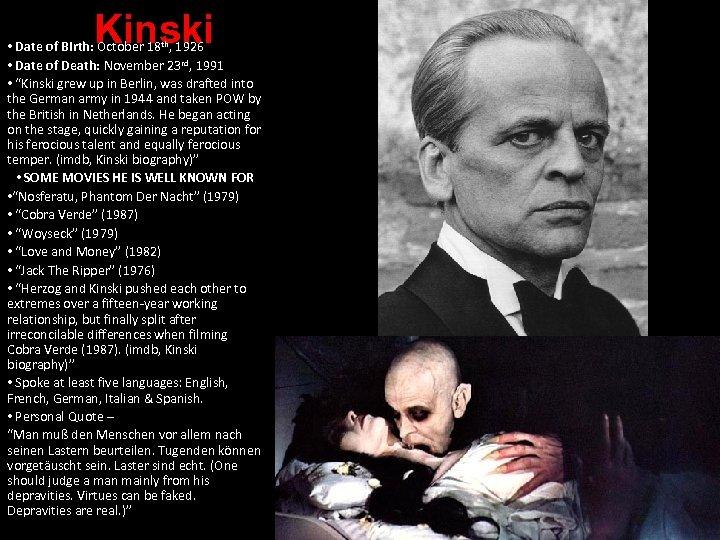Kinski • Date of Birth: October 18 th, 1926 • Date of Death: November