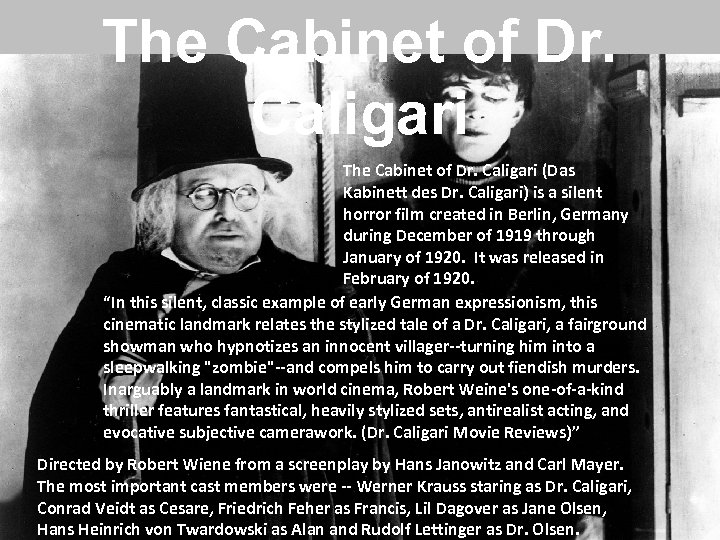 The Cabinet of Dr. Caligari (Das Kabinett des Dr. Caligari) is a silent horror