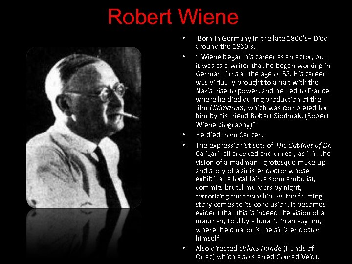 Robert Wiene • • • Born in Germany in the late 1800's– Died around