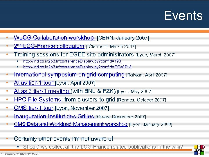 Events • WLCG Collaboration worskhop [CERN, January 2007] • 2 nd LCG-France colloquium [