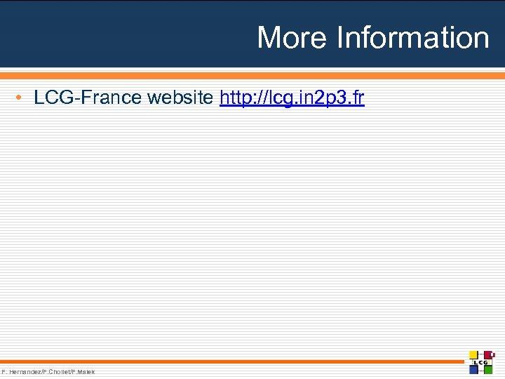 More Information • LCG-France website http: //lcg. in 2 p 3. fr F. Hernandez/F.