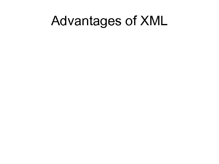 Advantages of XML