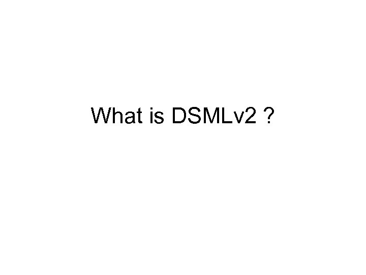 What is DSMLv 2 ?