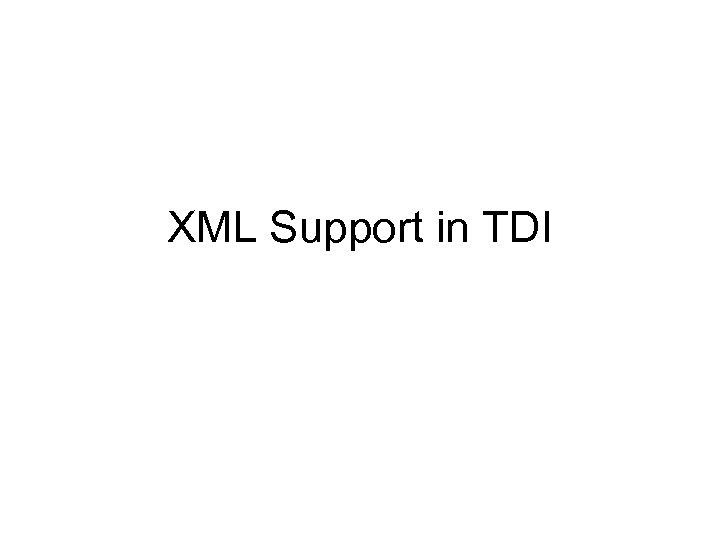 XML Support in TDI