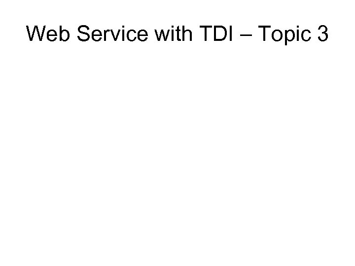 Web Service with TDI – Topic 3