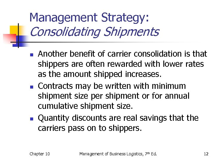 Management Strategy: Consolidating Shipments n n n Another benefit of carrier consolidation is that
