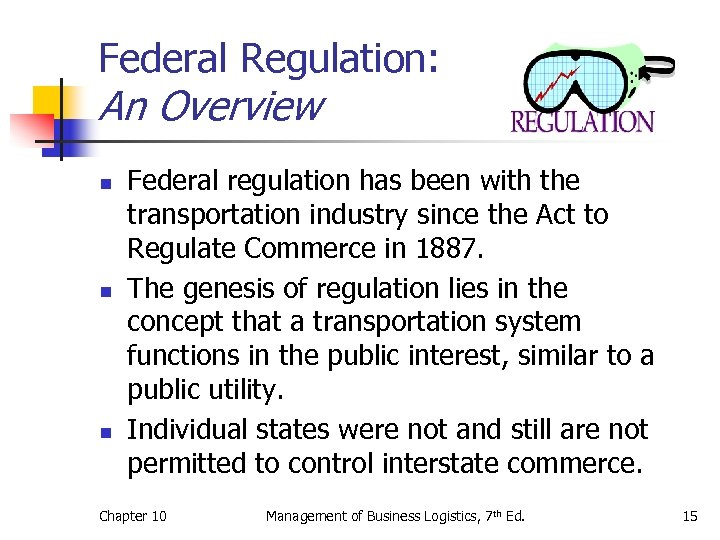 Federal Regulation: An Overview n n n Federal regulation has been with the transportation
