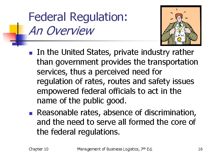 Federal Regulation: An Overview n n In the United States, private industry rather than