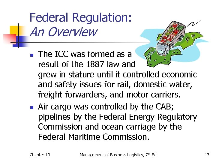 Federal Regulation: An Overview n n The ICC was formed as a result of