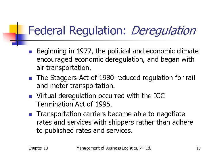 Federal Regulation: Deregulation n n Beginning in 1977, the political and economic climate encouraged