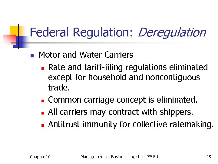 Federal Regulation: Deregulation n Motor and Water Carriers n Rate and tariff-filing regulations eliminated