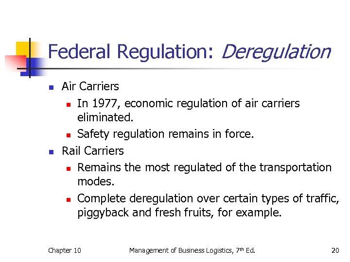 Federal Regulation: Deregulation n n Air Carriers n In 1977, economic regulation of air