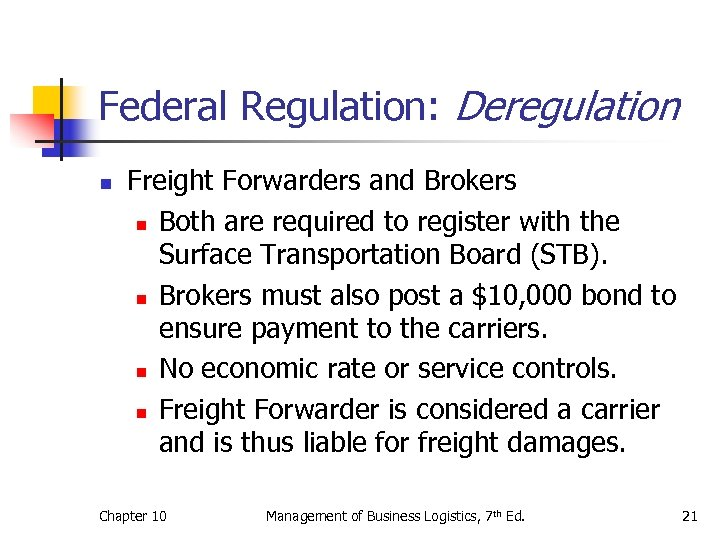 Federal Regulation: Deregulation n Freight Forwarders and Brokers n Both are required to register