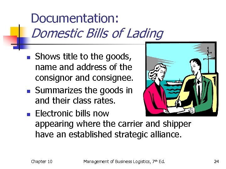 Documentation: Domestic Bills of Lading n n n Shows title to the goods, name