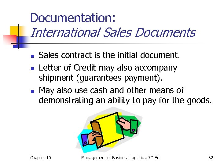 Documentation: International Sales Documents n n n Sales contract is the initial document. Letter