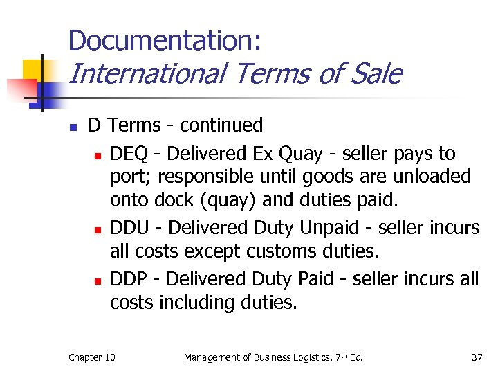 Documentation: International Terms of Sale n D Terms - continued n DEQ - Delivered