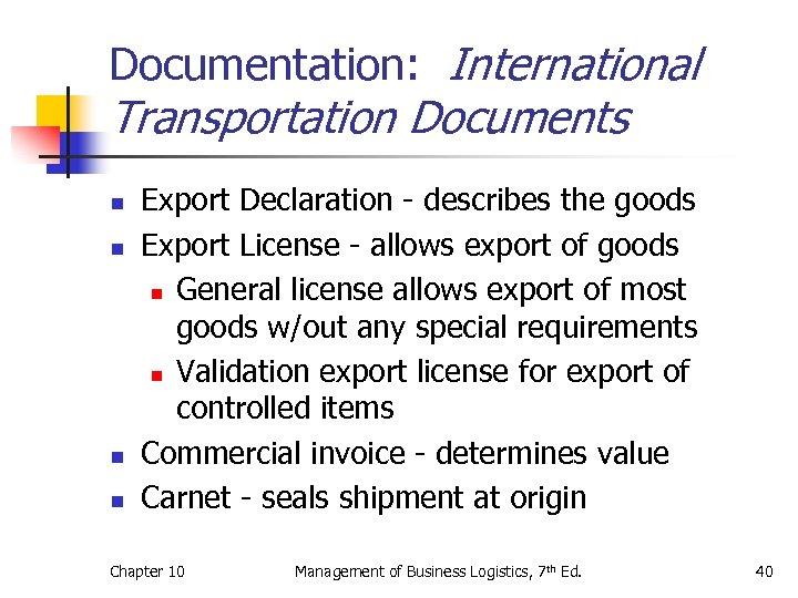 Documentation: International Transportation Documents n n Export Declaration - describes the goods Export License