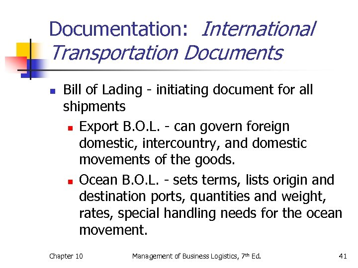 Documentation: International Transportation Documents n Bill of Lading - initiating document for all shipments