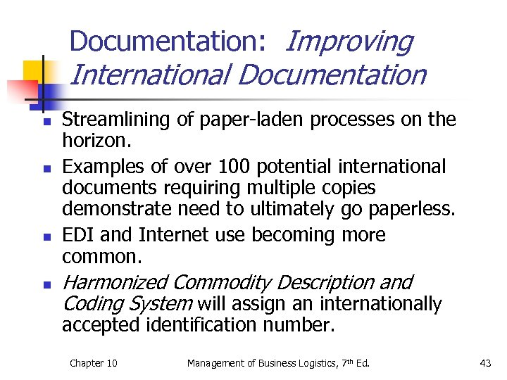Documentation: Improving International Documentation n n Streamlining of paper-laden processes on the horizon. Examples