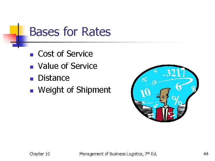 Bases for Rates n n Cost of Service Value of Service Distance Weight of