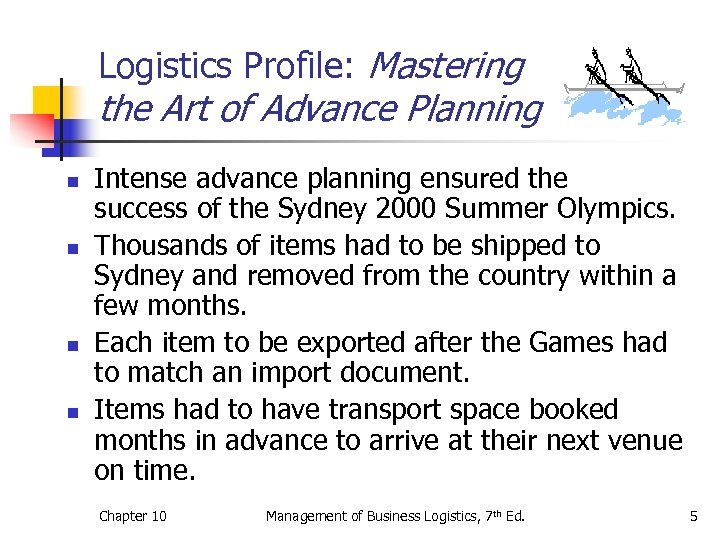 Logistics Profile: Mastering the Art of Advance Planning n n Intense advance planning ensured