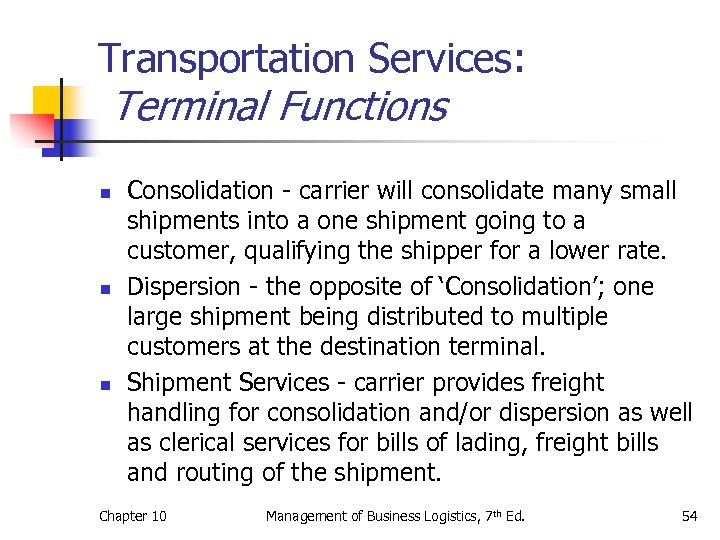 Transportation Services: Terminal Functions n n n Consolidation - carrier will consolidate many small