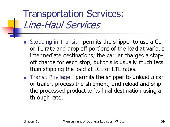 Transportation Services: Line-Haul Services n n Stopping in Transit - permits the shipper to