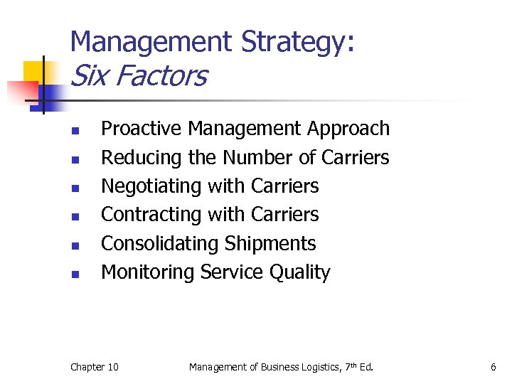 Management Strategy: Six Factors n n n Proactive Management Approach Reducing the Number of