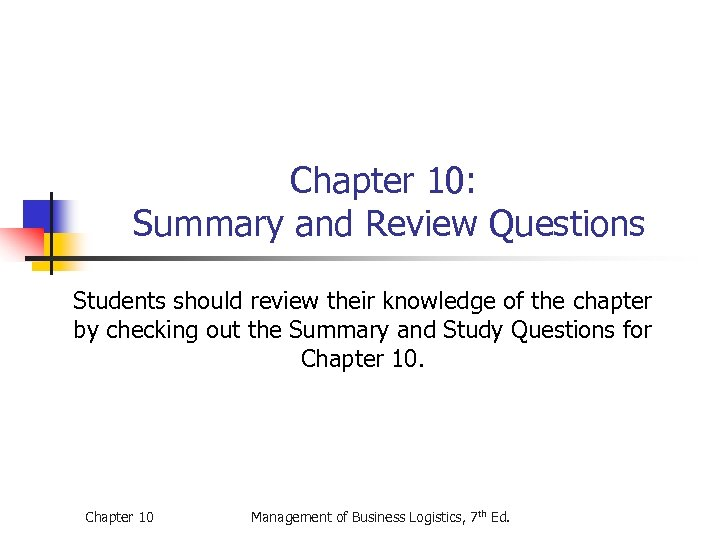 Chapter 10: Summary and Review Questions Students should review their knowledge of the chapter