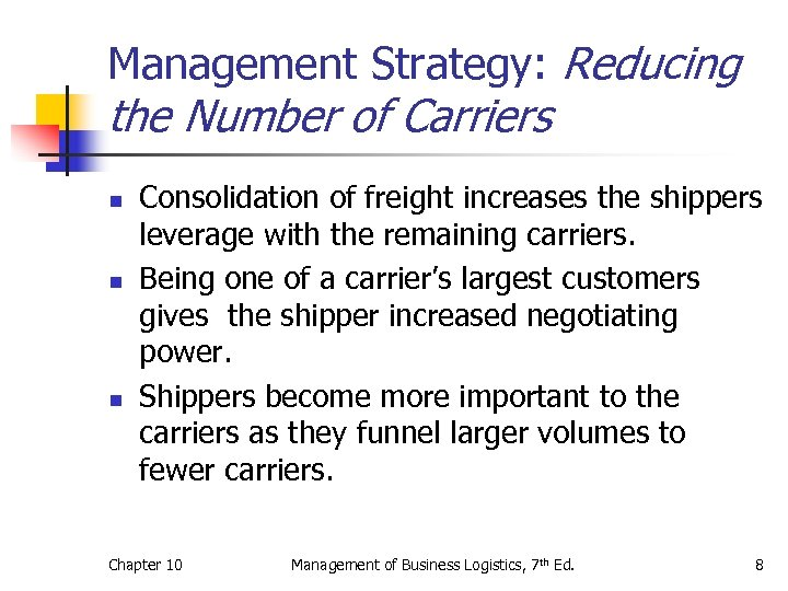 Management Strategy: Reducing the Number of Carriers n n n Consolidation of freight increases