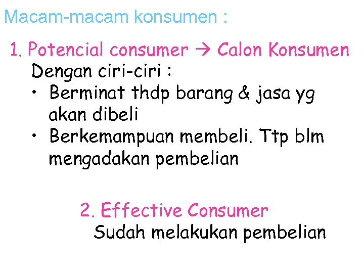 Macam-macam konsumen : 1. Potencial consumer Calon Konsumen Dengan ciri-ciri : • Berminat thdp