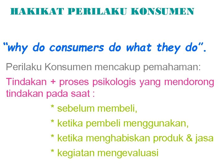 """HAKIKAT PERILAKU KONSUMEN untuk memahami """"why do consumers do what they do"""". Perilaku Konsumen"""
