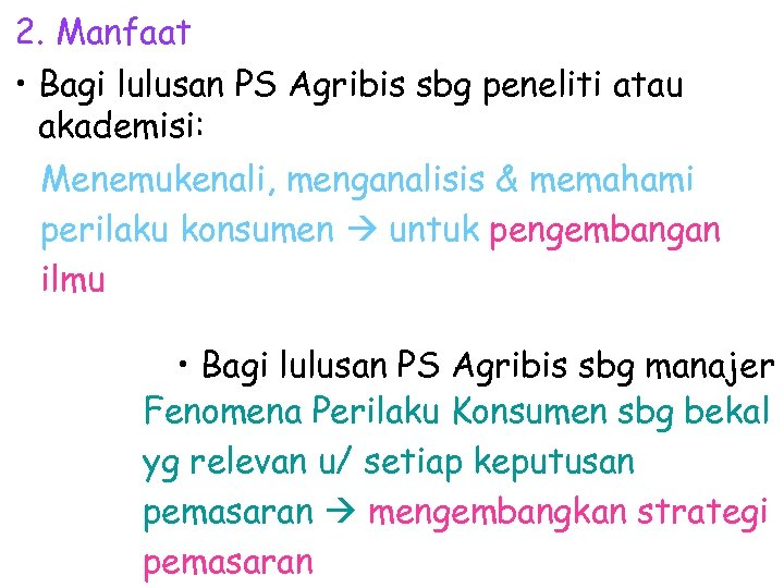 2. Manfaat • Bagi lulusan PS Agribis sbg peneliti atau akademisi: Menemukenali, menganalisis &