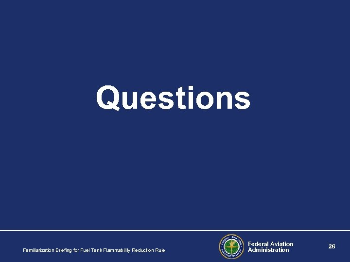 Questions Familiarization Briefing for Fuel Tank Flammability Reduction Rule Federal Aviation Administration 26
