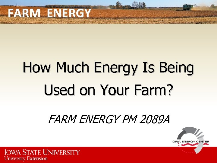 FARM ENERGY How Much Energy Is Being Used on Your Farm? FARM ENERGY PM