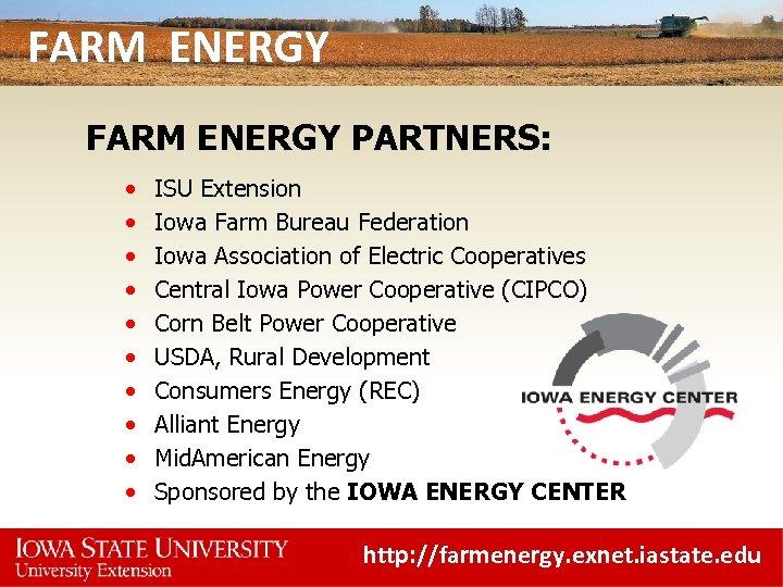 FARM ENERGY PARTNERS: • • • ISU Extension Iowa Farm Bureau Federation Iowa Association