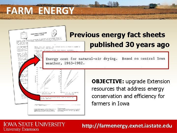 FARM ENERGY Previous energy fact sheets published 30 years ago OBJECTIVE: upgrade Extension resources