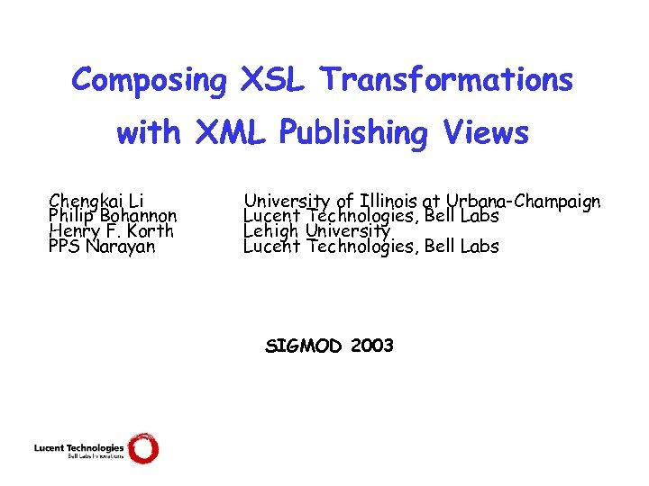 Composing XSL Transformations with XML Publishing Views Chengkai Li Philip Bohannon Henry F. Korth