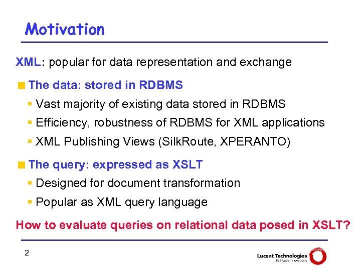 Motivation XML: popular for data representation and exchange <The data: stored in RDBMS §