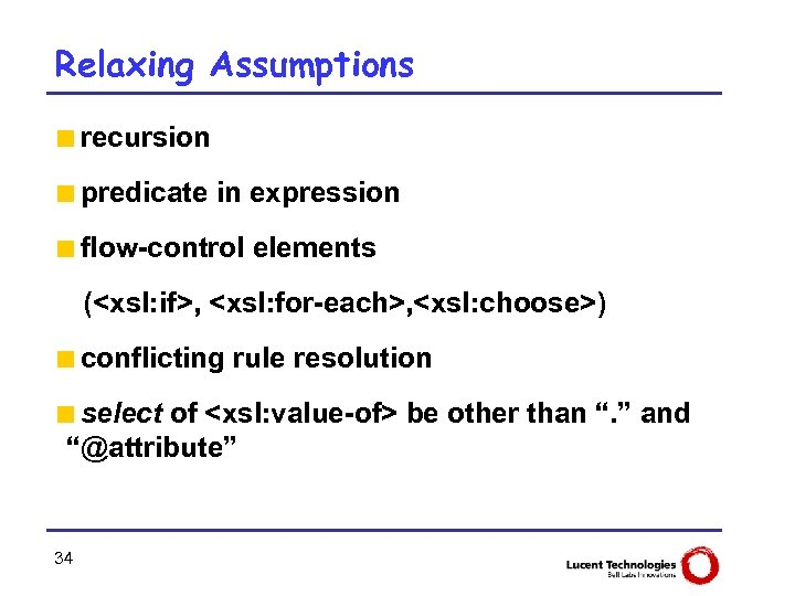 Relaxing Assumptions <recursion <predicate in expression <flow-control elements (<xsl: if>, <xsl: for-each>, <xsl: choose>)
