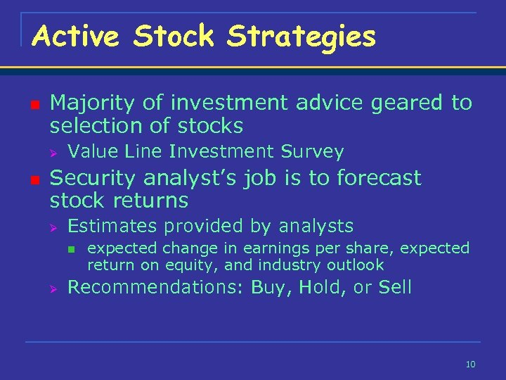 Active Stock Strategies n Majority of investment advice geared to selection of stocks Ø