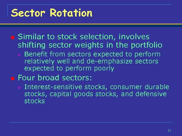 Sector Rotation n Similar to stock selection, involves shifting sector weights in the portfolio