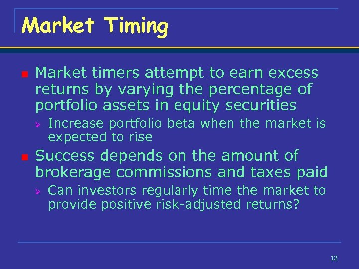 Market Timing n Market timers attempt to earn excess returns by varying the percentage