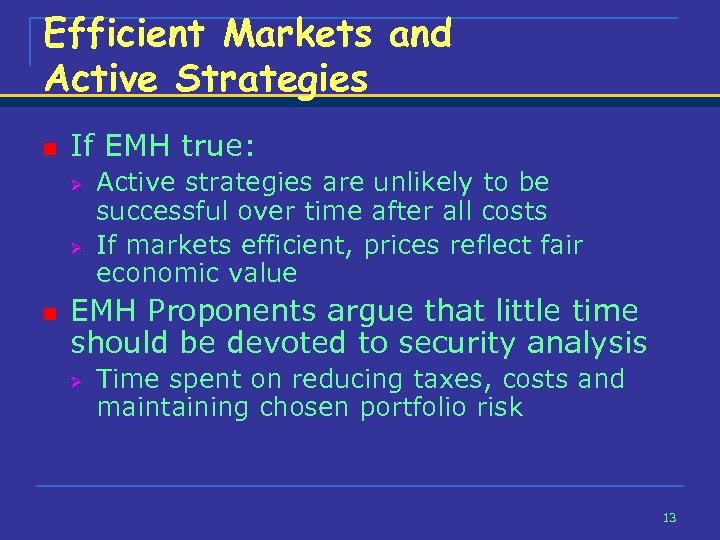 Efficient Markets and Active Strategies n If EMH true: Ø Ø n Active strategies