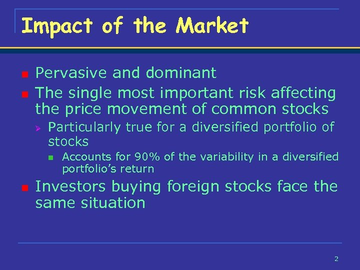 Impact of the Market n n Pervasive and dominant The single most important risk