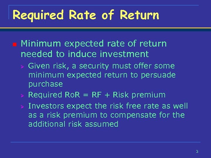 Required Rate of Return n Minimum expected rate of return needed to induce investment