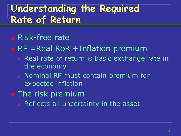 Understanding the Required Rate of Return n n Risk-free rate RF =Real Ro. R