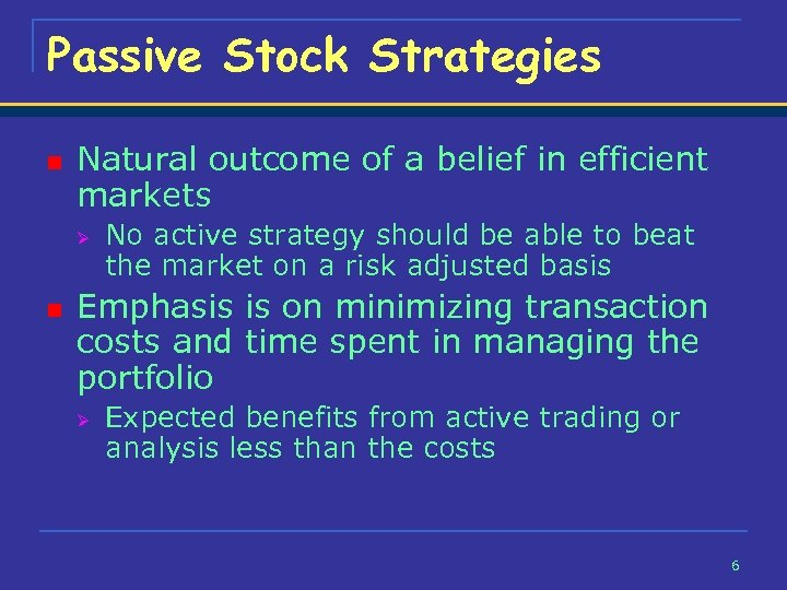 Passive Stock Strategies n Natural outcome of a belief in efficient markets Ø n