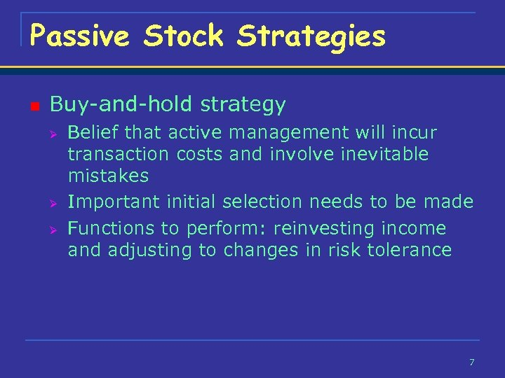 Passive Stock Strategies n Buy-and-hold strategy Ø Ø Ø Belief that active management will