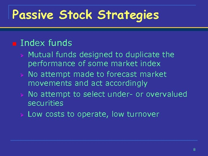 Passive Stock Strategies n Index funds Ø Ø Mutual funds designed to duplicate the